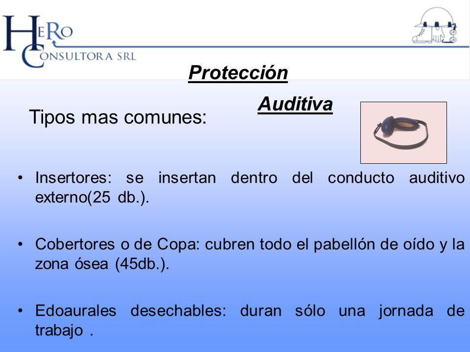Tipos mas comunes: Insertores: se insertan dentro del conducto auditivo externo(25 db.). Cobertores o de Copa: cubren todo el pabellón de oído y la zo