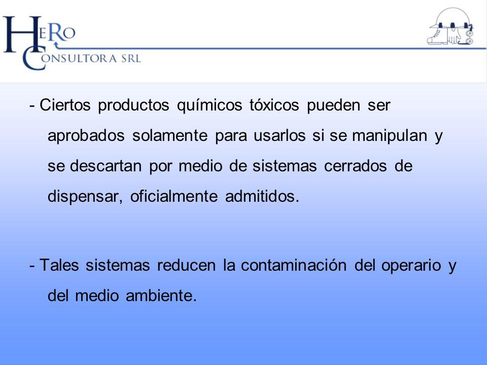 - Ciertos productos químicos tóxicos pueden ser aprobados solamente para usarlos si se manipulan y se descartan por medio de sistemas cerrados de disp