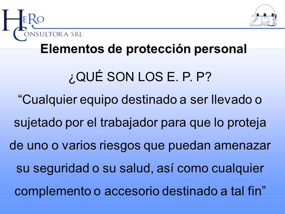 Elementos de protección personal ¿QUÉ SON LOS E. P. P? Cualquier equipo destinado a ser llevado o sujetado por el trabajador para que lo proteja de un