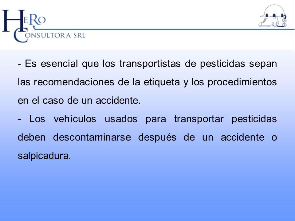 - Es esencial que los transportistas de pesticidas sepan las recomendaciones de la etiqueta y los procedimientos en el caso de un accidente. - Los veh