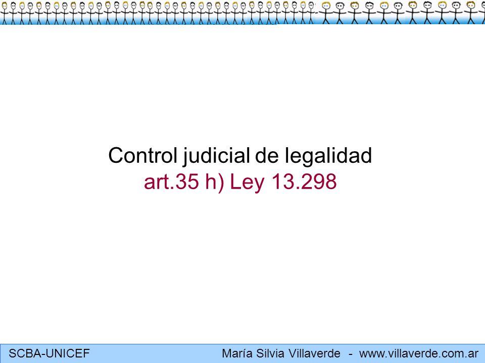 SCBA-UNICEF María Silvia Villaverde - www.villaverde.com.ar Control judicial de legalidad art.35 h) Ley 13.298