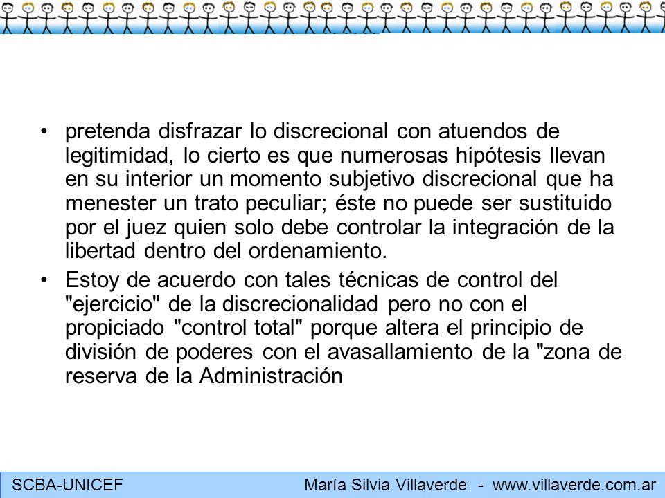 SCBA-UNICEF María Silvia Villaverde - www.villaverde.com.ar pretenda disfrazar lo discrecional con atuendos de legitimidad, lo cierto es que numerosas