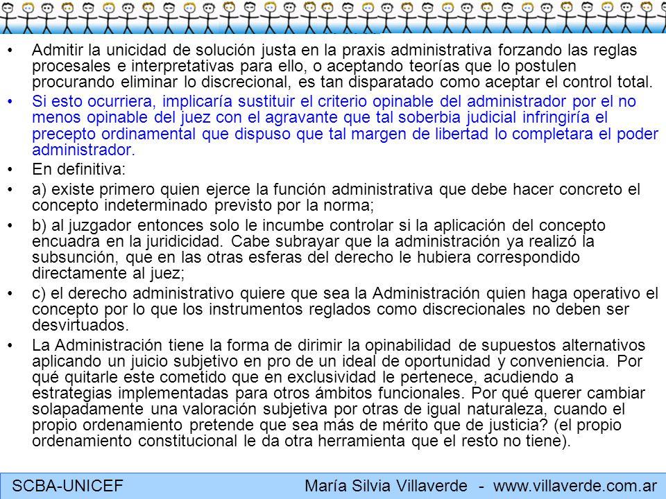 SCBA-UNICEF María Silvia Villaverde - www.villaverde.com.ar Admitir la unicidad de solución justa en la praxis administrativa forzando las reglas proc