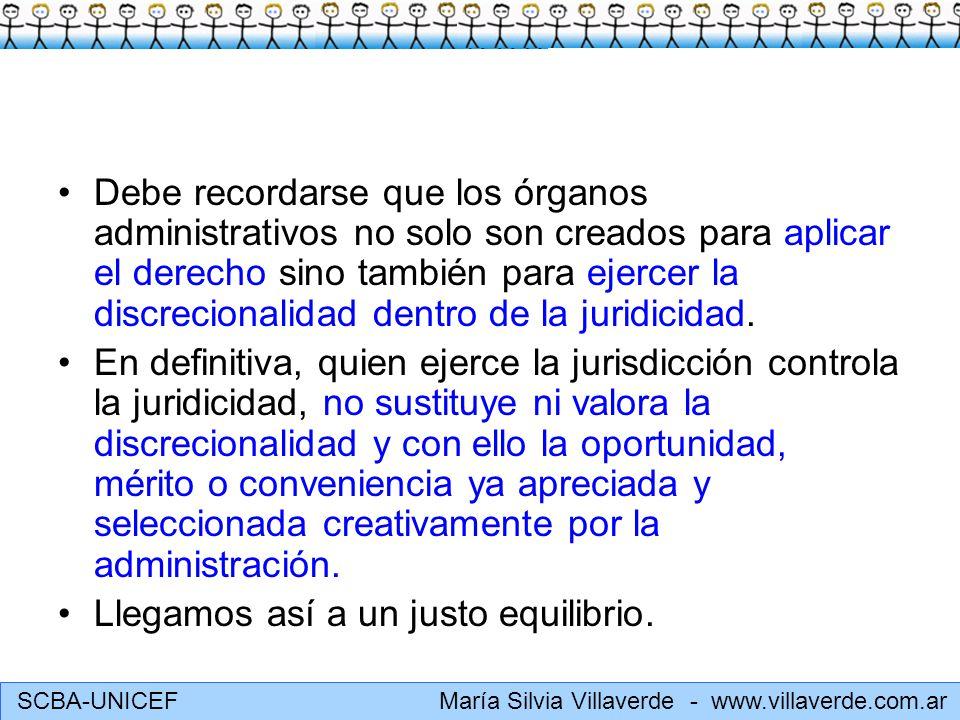 SCBA-UNICEF María Silvia Villaverde - www.villaverde.com.ar Debe recordarse que los órganos administrativos no solo son creados para aplicar el derech