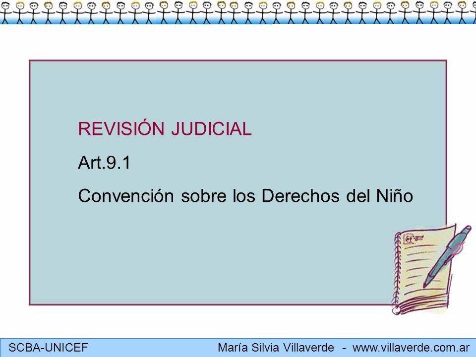 SCBA-UNICEF María Silvia Villaverde - www.villaverde.com.ar REVISIÓN JUDICIAL Art.9.1 Convención sobre los Derechos del Niño
