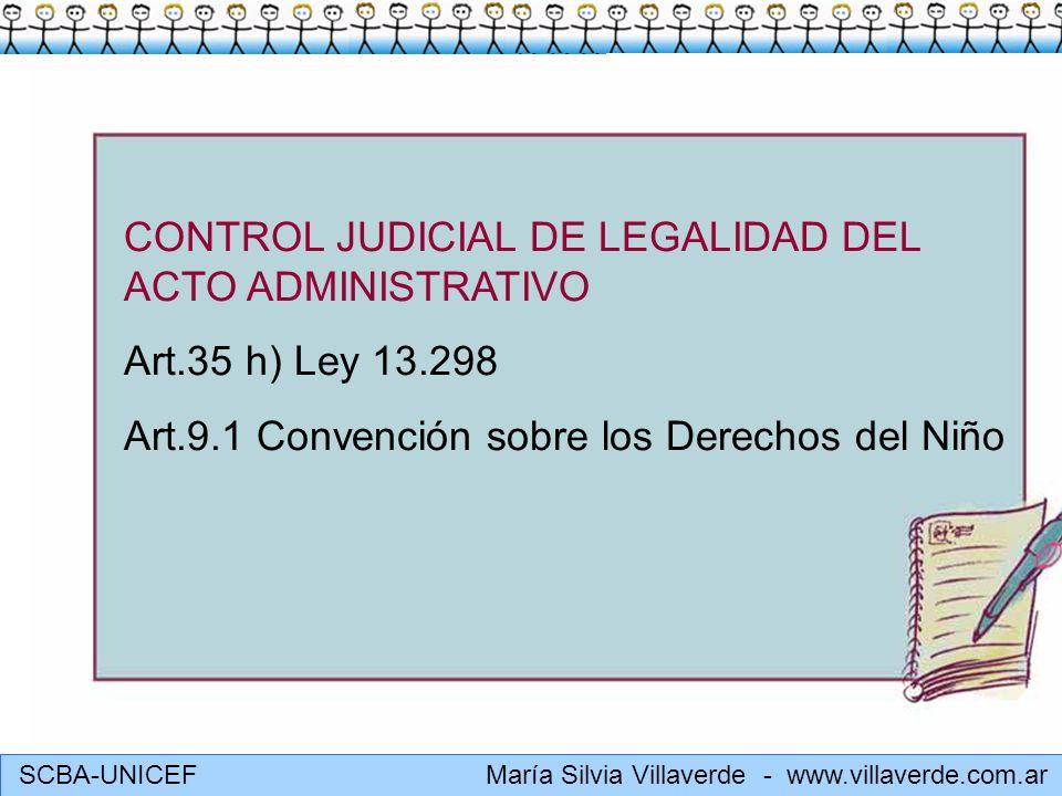 SCBA-UNICEF María Silvia Villaverde - www.villaverde.com.ar CONTROL de JURICIDAD DEL ACTO ADMINISTRATIVO Art.35 h) Ley 13.298 Art.9.1 Convención sobre los Derechos del Niño