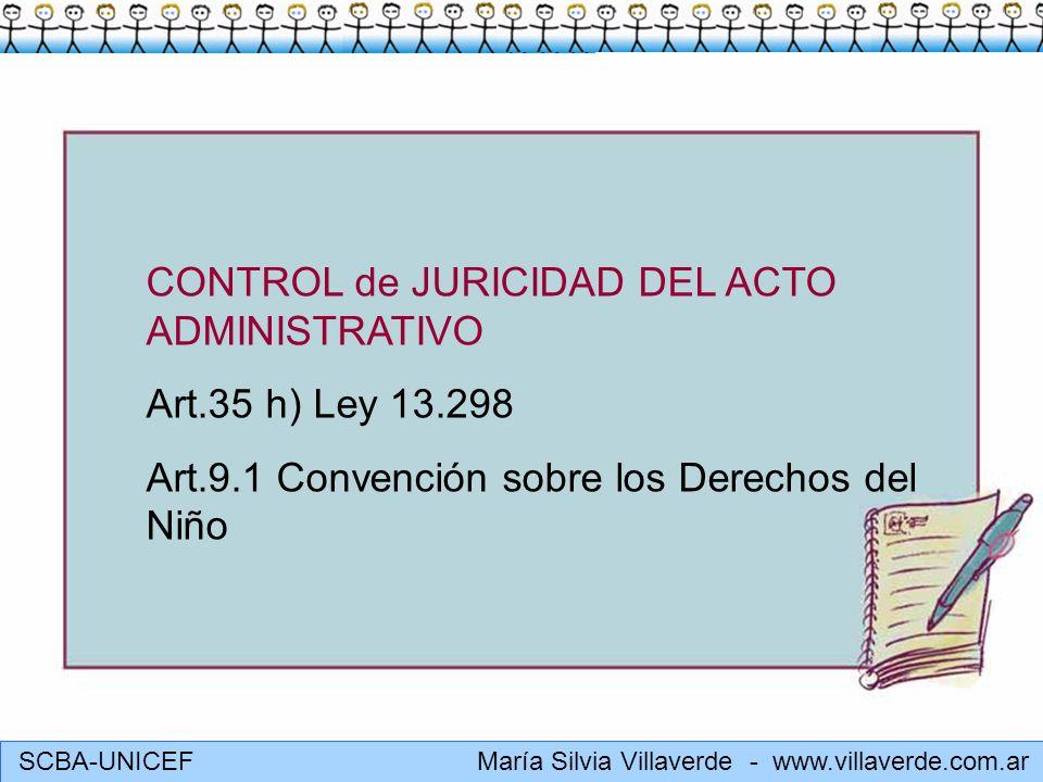 SCBA-UNICEF María Silvia Villaverde - www.villaverde.com.ar CONTROL de JURICIDAD DEL ACTO ADMINISTRATIVO Art.35 h) Ley 13.298 Art.9.1 Convención sobre
