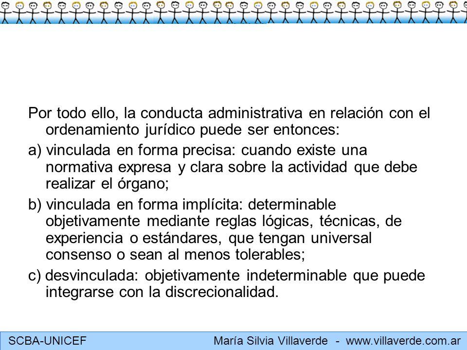 SCBA-UNICEF María Silvia Villaverde - www.villaverde.com.ar el juez controla la juridicidad en un sentido amplio, empero, no sustituye ni valora la oportunidad o conveniencia ya apreciada y seleccionada creativamente por la Administración.
