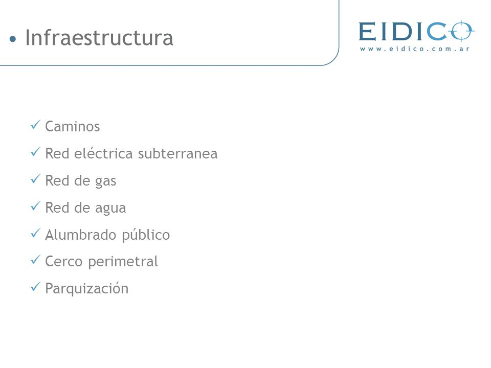 Caminos Red eléctrica subterranea Red de gas Red de agua Alumbrado público Cerco perimetral Parquización Infraestructura
