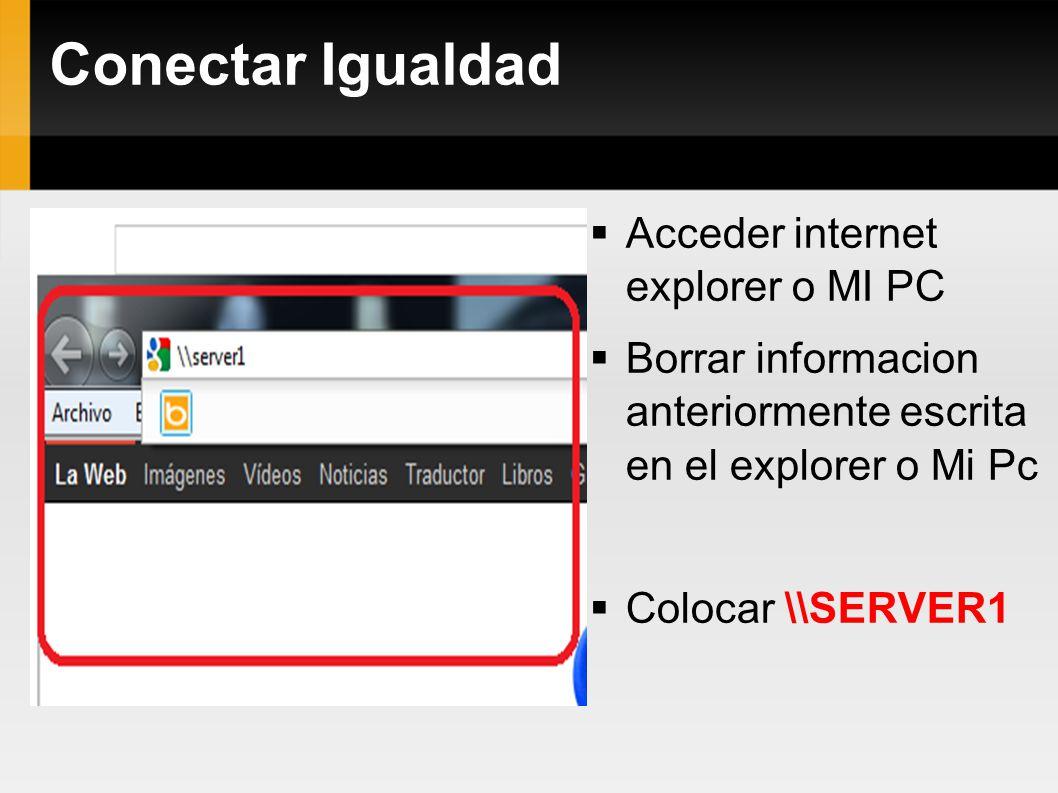 Conectar Igualdad Acceder internet explorer o MI PC Borrar informacion anteriormente escrita en el explorer o Mi Pc Colocar \\SERVER1