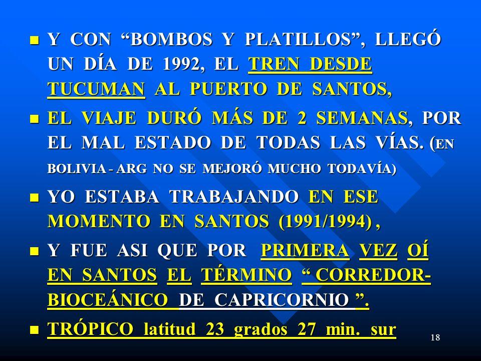 18 Y CON BOMBOS Y PLATILLOS, LLEGÓ UN DÍA DE 1992, EL TREN DESDE TUCUMAN AL PUERTO DE SANTOS, Y CON BOMBOS Y PLATILLOS, LLEGÓ UN DÍA DE 1992, EL TREN DESDE TUCUMAN AL PUERTO DE SANTOS, EL VIAJE DURÓ MÁS DE 2 SEMANAS, POR EL MAL ESTADO DE TODAS LAS VÍAS.