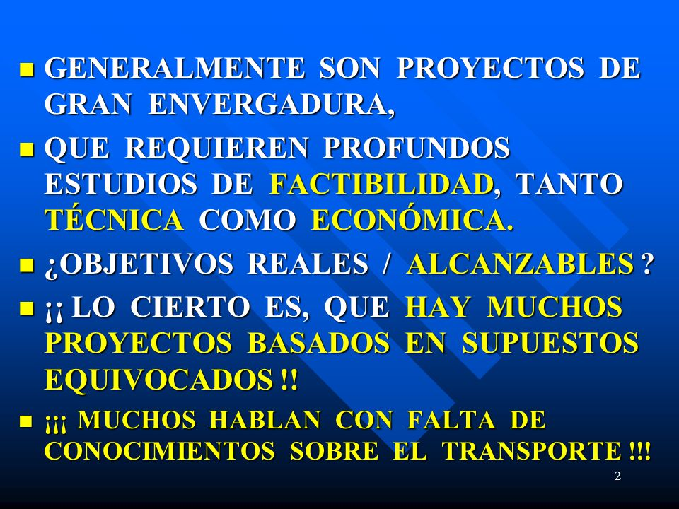GENERALMENTE SON PROYECTOS DE GRAN ENVERGADURA, GENERALMENTE SON PROYECTOS DE GRAN ENVERGADURA, QUE REQUIEREN PROFUNDOS ESTUDIOS DE FACTIBILIDAD, TANTO TÉCNICA COMO ECONÓMICA.
