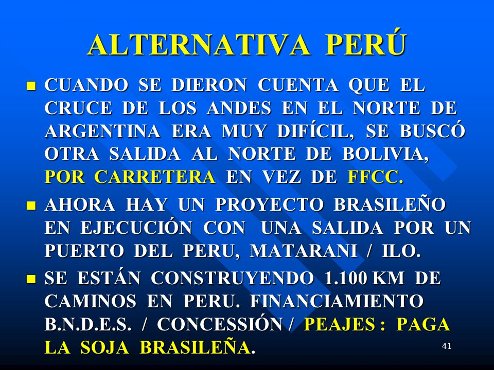 ALTERNATIVA PERÚ CUANDO SE DIERON CUENTA QUE EL CRUCE DE LOS ANDES EN EL NORTE DE ARGENTINA ERA MUY DIFÍCIL, SE BUSCÓ OTRA SALIDA AL NORTE DE BOLIVIA, POR CARRETERA EN VEZ DE FFCC.