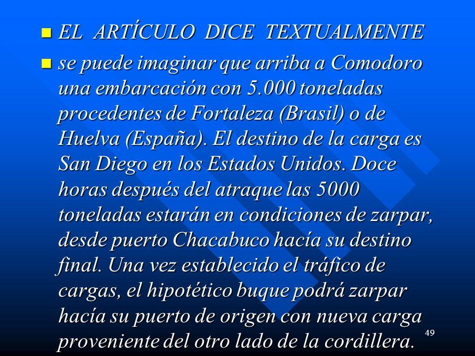EL ARTÍCULO DICE TEXTUALMENTE EL ARTÍCULO DICE TEXTUALMENTE se puede imaginar que arriba a Comodoro una embarcación con 5.000 toneladas procedentes de Fortaleza (Brasil) o de Huelva (España).