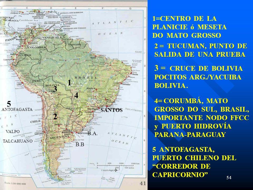 54 1=CENTRO DE LA PLANICIE ó MESETA DO MATO GROSSO 3 = CRUCE DE BOLIVIA POCITOS ARG./YACUIBA BOLIVIA.