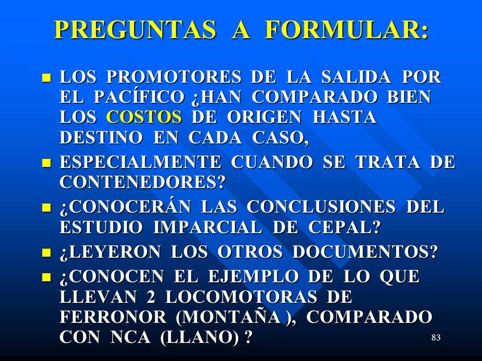 83 LOS PROMOTORES DE LA SALIDA POR EL PACÍFICO ¿HAN COMPARADO BIEN LOS COSTOS DE ORIGEN HASTA DESTINO EN CADA CASO, LOS PROMOTORES DE LA SALIDA POR EL PACÍFICO ¿HAN COMPARADO BIEN LOS COSTOS DE ORIGEN HASTA DESTINO EN CADA CASO, ESPECIALMENTE CUANDO SE TRATA DE CONTENEDORES.