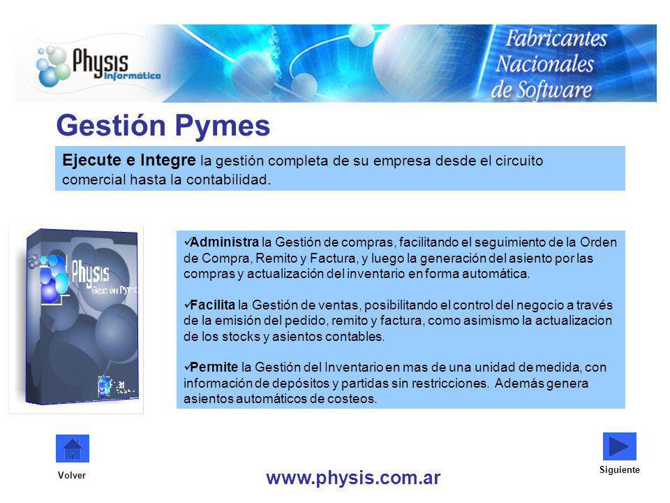 Gestión Pymes Ejecute e Integre la gestión completa de su empresa desde el circuito comercial hasta la contabilidad. www.physis.com.ar Siguiente Volve