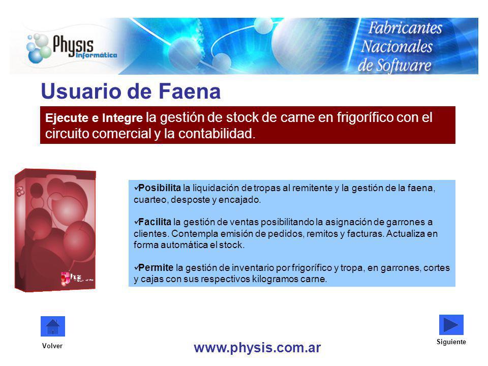Usuario de Faena Ejecute e Integre la gestión de stock de carne en frigorífico con el circuito comercial y la contabilidad. www.physis.com.ar Siguient