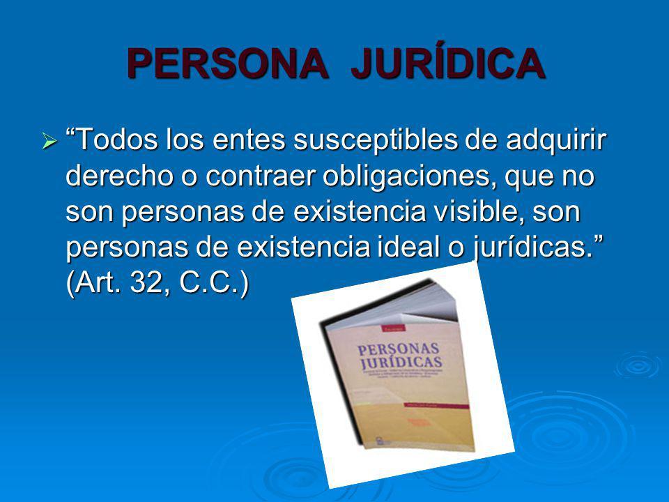 PERSONA JURÍDICA Todos los entes susceptibles de adquirir derecho o contraer obligaciones, que no son personas de existencia visible, son personas de