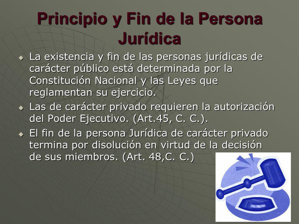 Principio y Fin de la Persona Jurídica La existencia y fin de las personas jurídicas de carácter público está determinada por la Constitución Nacional