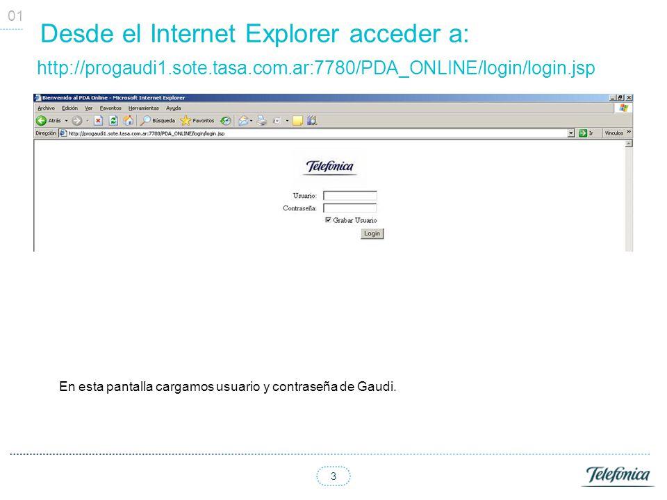 3 Desde el Internet Explorer acceder a: http://progaudi1.sote.tasa.com.ar:7780/PDA_ONLINE/login/login.jsp 01 En esta pantalla cargamos usuario y contr