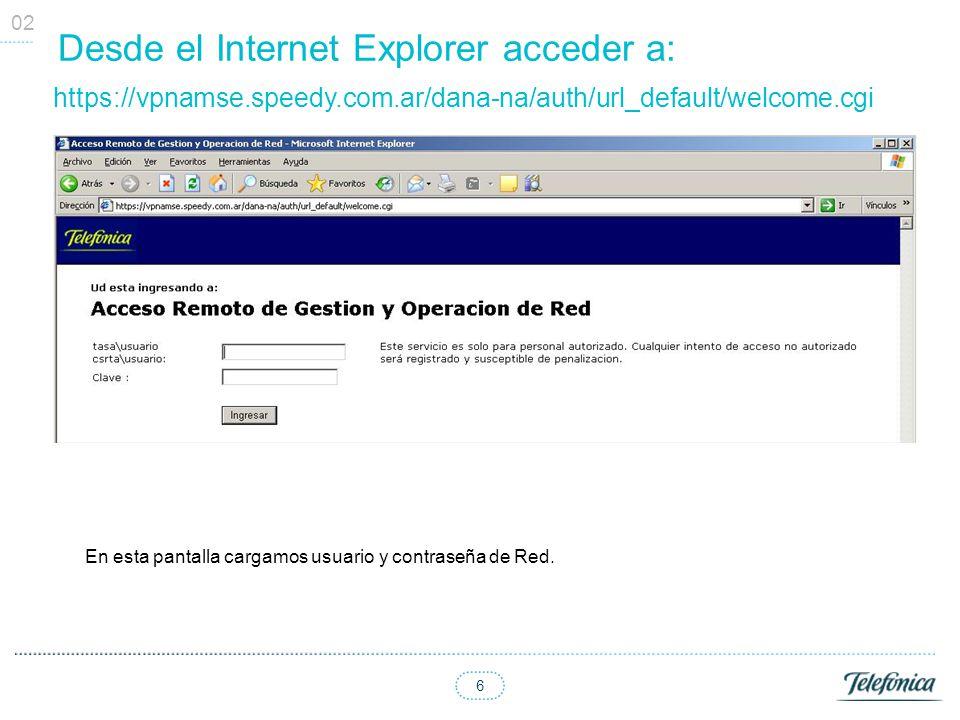 6 Desde el Internet Explorer acceder a: https://vpnamse.speedy.com.ar/dana-na/auth/url_default/welcome.cgi 02 En esta pantalla cargamos usuario y cont