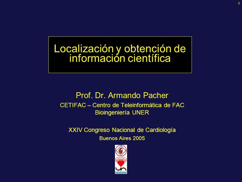 1 Localización y obtención de información científica Prof. Dr. Armando Pacher CETIFAC – Centro de Teleinformática de FAC Bioingeniería UNER XXIV Congr