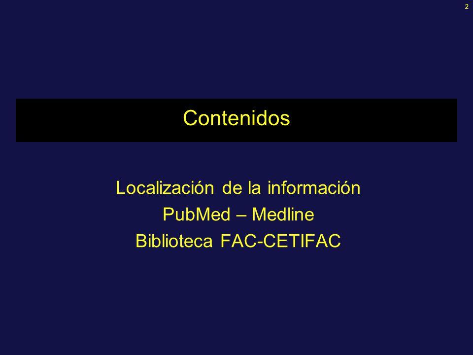 2 Contenidos Localización de la información PubMed – Medline Biblioteca FAC-CETIFAC