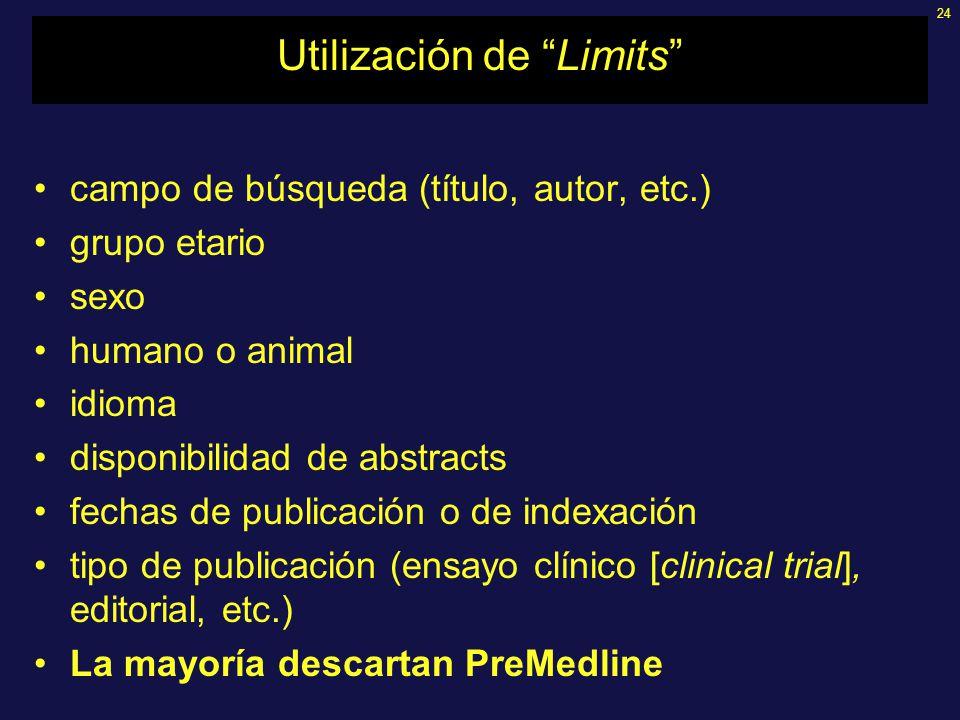 24 Utilización de Limits campo de búsqueda (título, autor, etc.) grupo etario sexo humano o animal idioma disponibilidad de abstracts fechas de publicación o de indexación tipo de publicación (ensayo clínico [clinical trial], editorial, etc.) La mayoría descartan PreMedline