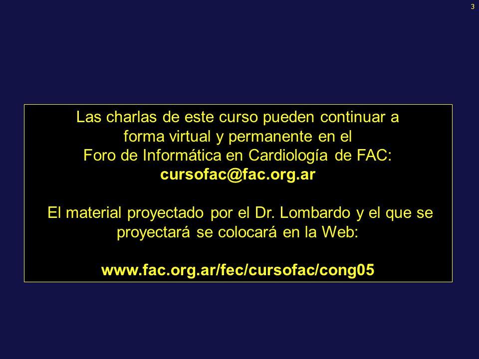 3 Las charlas de este curso pueden continuar a forma virtual y permanente en el Foro de Informática en Cardiología de FAC: cursofac@fac.org.ar El material proyectado por el Dr.