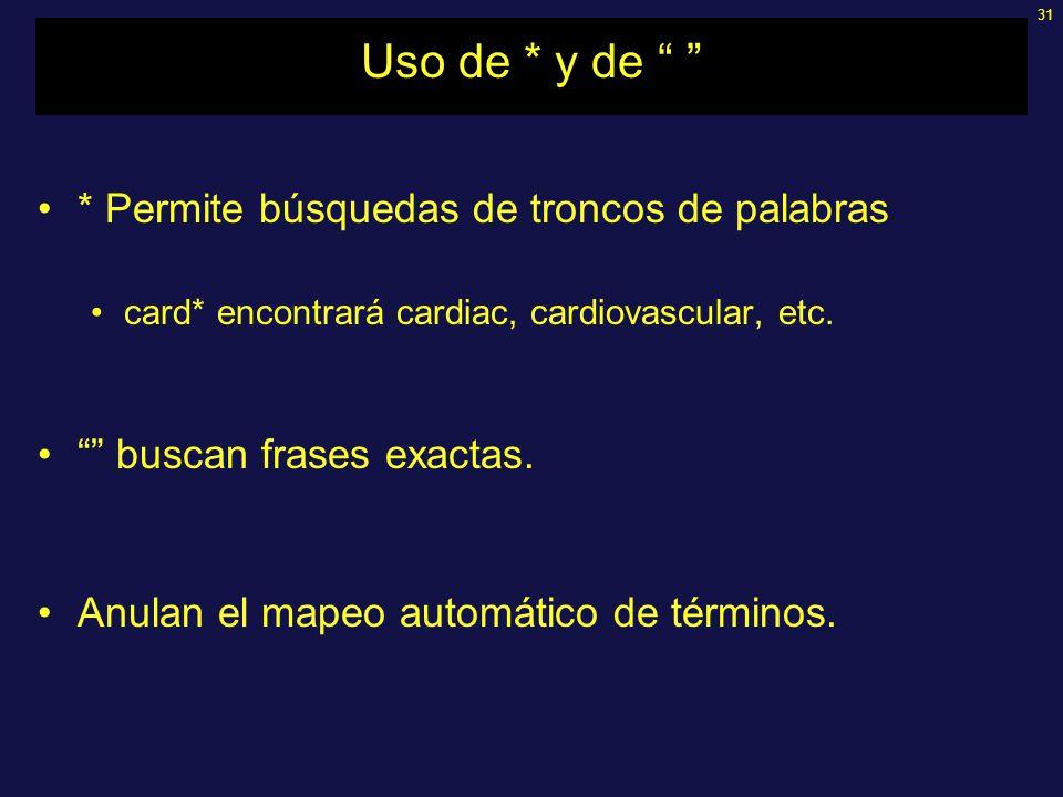 31 Uso de * y de * Permite búsquedas de troncos de palabras card* encontrará cardiac, cardiovascular, etc. buscan frases exactas. Anulan el mapeo auto