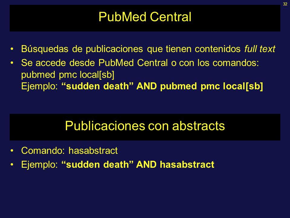 32 PubMed Central Búsquedas de publicaciones que tienen contenidos full text Se accede desde PubMed Central o con los comandos: pubmed pmc local[sb] E