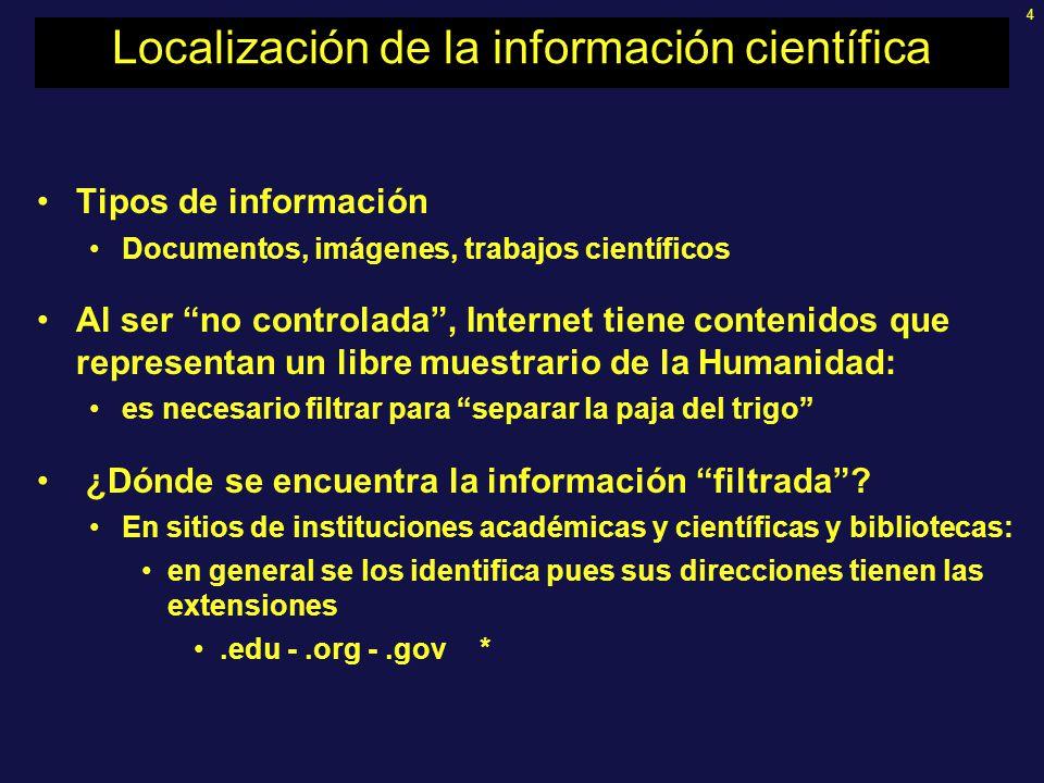 4 Localización de la información científica Tipos de información Documentos, imágenes, trabajos científicos Al ser no controlada, Internet tiene conte