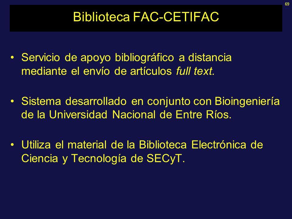 69 Biblioteca FAC-CETIFAC Servicio de apoyo bibliográfico a distancia mediante el envío de artículos full text. Sistema desarrollado en conjunto con B