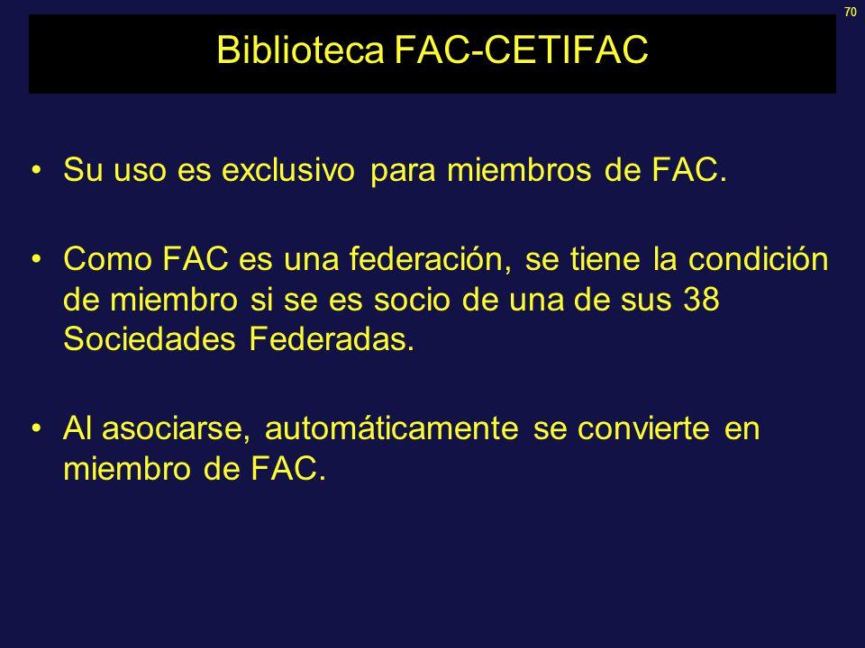 70 Biblioteca FAC-CETIFAC Su uso es exclusivo para miembros de FAC. Como FAC es una federación, se tiene la condición de miembro si se es socio de una