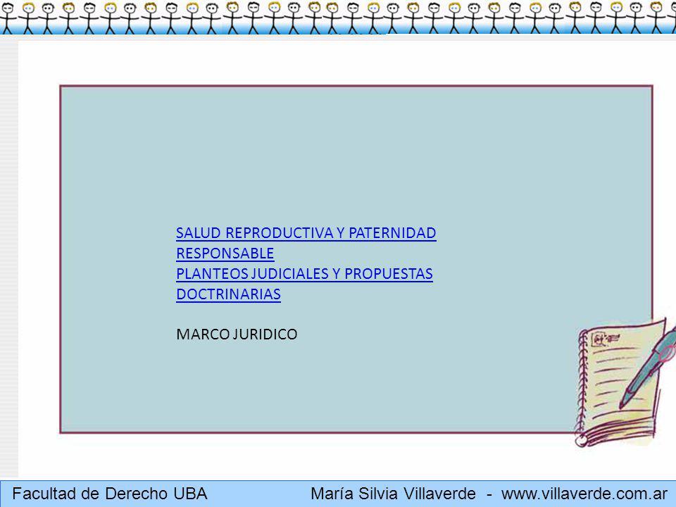 Muchas gracias Facultad de Derecho UBA María Silvia Villaverde - www.villaverde.com.ar SALUD REPRODUCTIVA Y PATERNIDAD RESPONSABLE PLANTEOS JUDICIALES Y PROPUESTAS DOCTRINARIAS MARCO JURIDICO