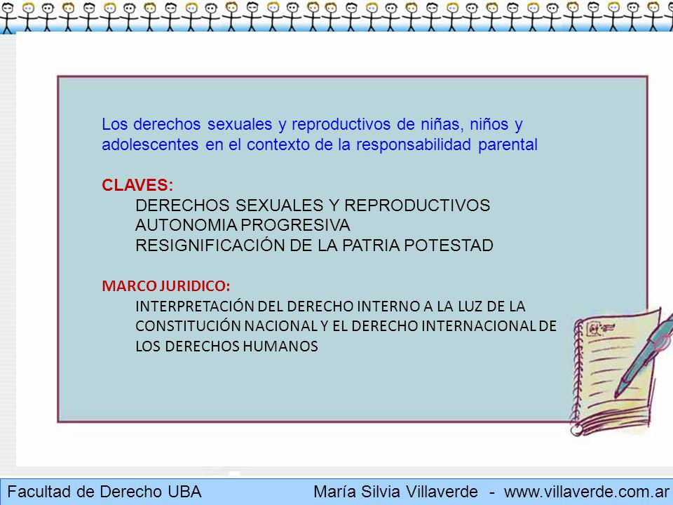 Muchas gracias Facultad de Derecho UBA María Silvia Villaverde - www.villaverde.com.ar EL RESPETO DEL DERECHO A LA VIDA ES INCONCEBIBLE SIN LA PROTECCIÓN DEL DERECHO A LA SALUD, QUE INCLUYE EL DERECHO A LA SALUD SEXUAL Y REPRODUCTIVA (párr.43 y 44 del informe del Relator Especial sobre el derecho de toda persona al disfrute del más alto nivel posible de salud física y mental – ONU)