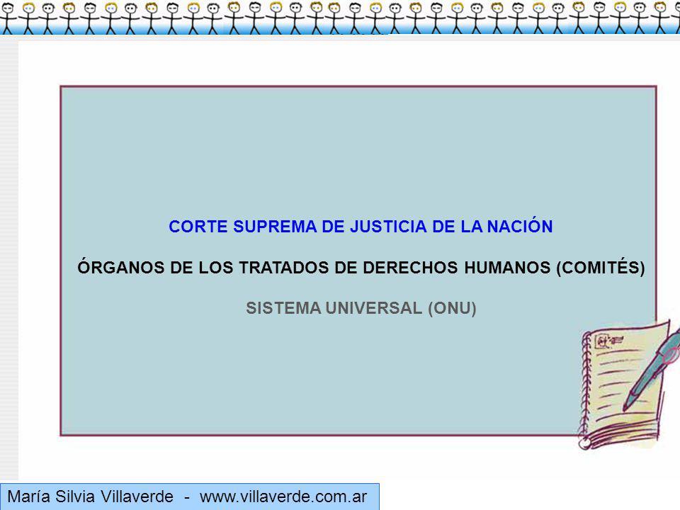 Muchas gracias María Silvia Villaverde - www.villaverde.com.ar CORTE SUPREMA DE JUSTICIA DE LA NACIÓN ÓRGANOS DE LOS TRATADOS DE DERECHOS HUMANOS (COMITÉS) SISTEMA UNIVERSAL (ONU)