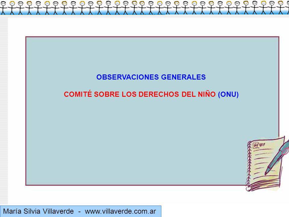 Muchas gracias María Silvia Villaverde - www.villaverde.com.ar OBSERVACIONES GENERALES COMITÉ SOBRE LOS DERECHOS DEL NIÑO (ONU)