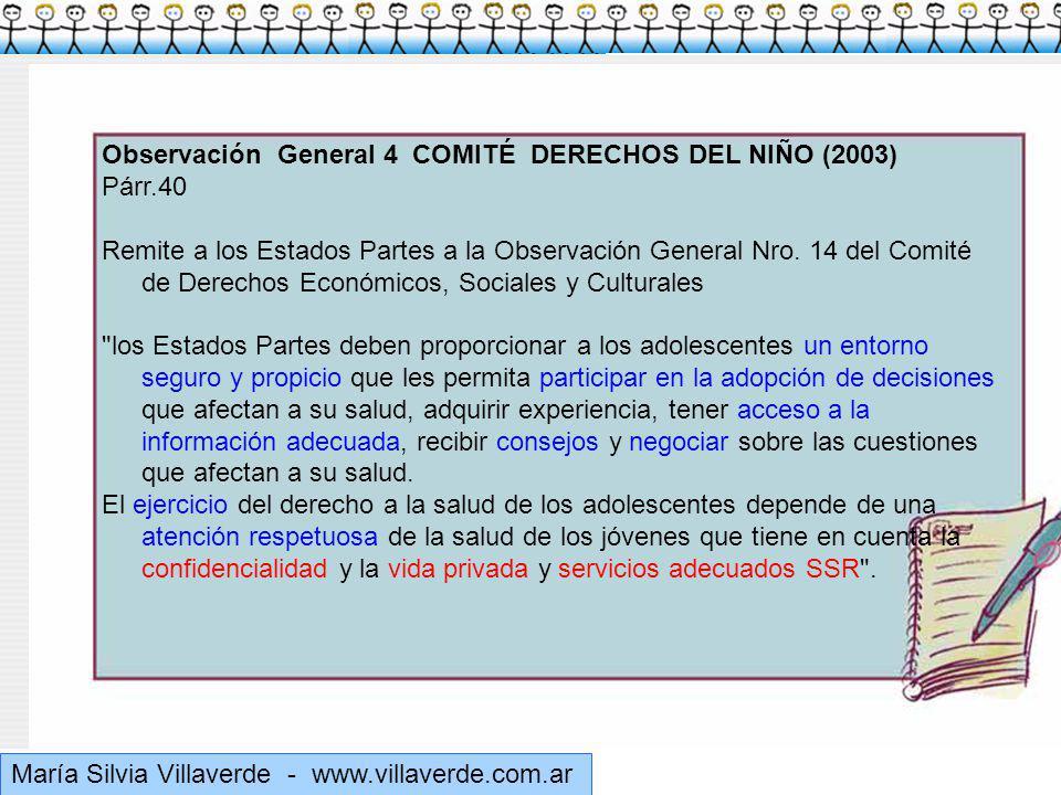 Muchas gracias María Silvia Villaverde - www.villaverde.com.ar Observación General 4 COMITÉ DERECHOS DEL NIÑO (2003) Párr.40 Remite a los Estados Partes a la Observación General Nro.
