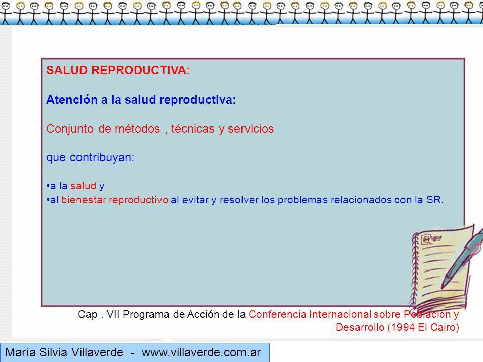 Muchas gracias María Silvia Villaverde - www.villaverde.com.ar SALUD REPRODUCTIVA: Atención a la salud reproductiva: Conjunto de métodos, técnicas y servicios que contribuyan: a la salud y al bienestar reproductivo al evitar y resolver los problemas relacionados con la SR.