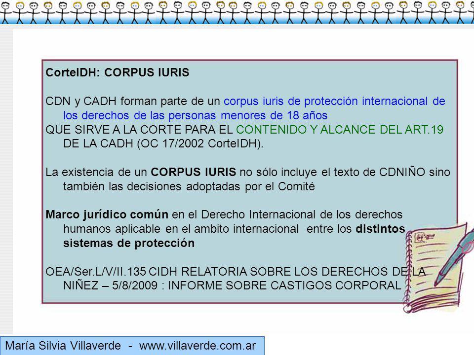 Muchas gracias María Silvia Villaverde - www.villaverde.com.ar CorteIDH: CORPUS IURIS CDN y CADH forman parte de un corpus iuris de protección internacional de los derechos de las personas menores de 18 años QUE SIRVE A LA CORTE PARA EL CONTENIDO Y ALCANCE DEL ART.19 DE LA CADH (OC 17/2002 CorteIDH).