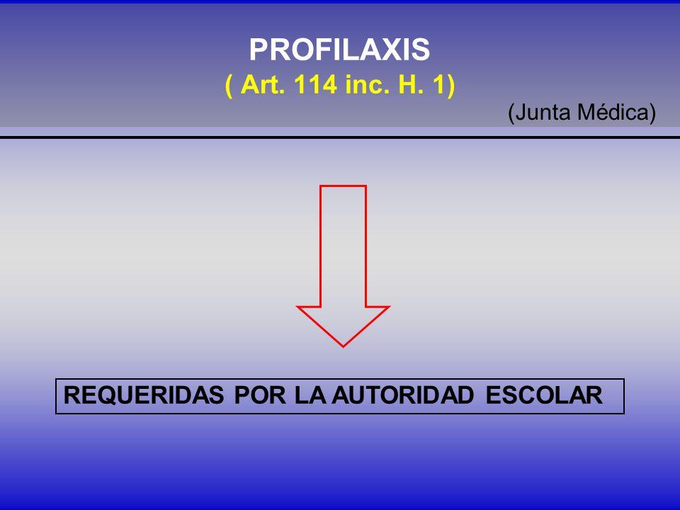 PROFILAXIS ( Art. 114 inc. H. 1) REQUERIDAS POR LA AUTORIDAD ESCOLAR (Junta Médica)