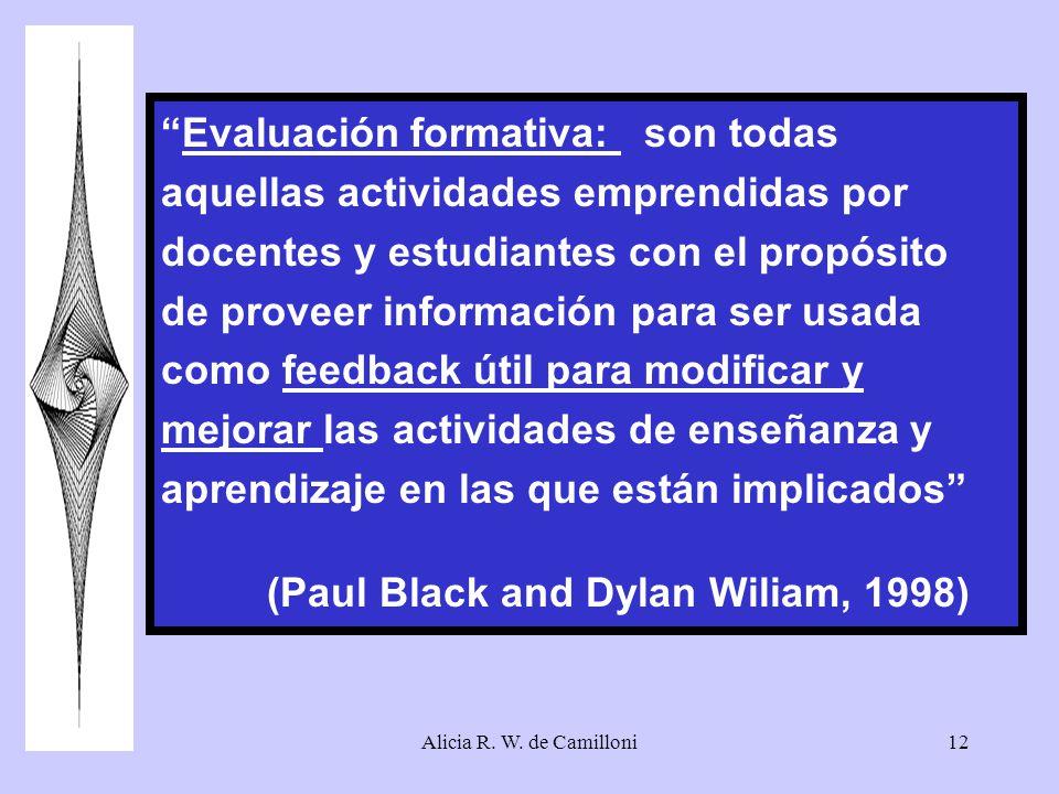 Alicia R. W. de Camilloni12 Evaluación formativa: son todas aquellas actividades emprendidas por docentes y estudiantes con el propósito de proveer in