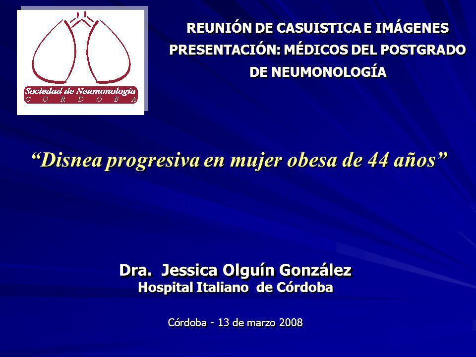 PRESENTACIÓN CASO CLÍNICO Motivo de consulta 2001 Femenino 44 años Disnea progresiva, tos seca.