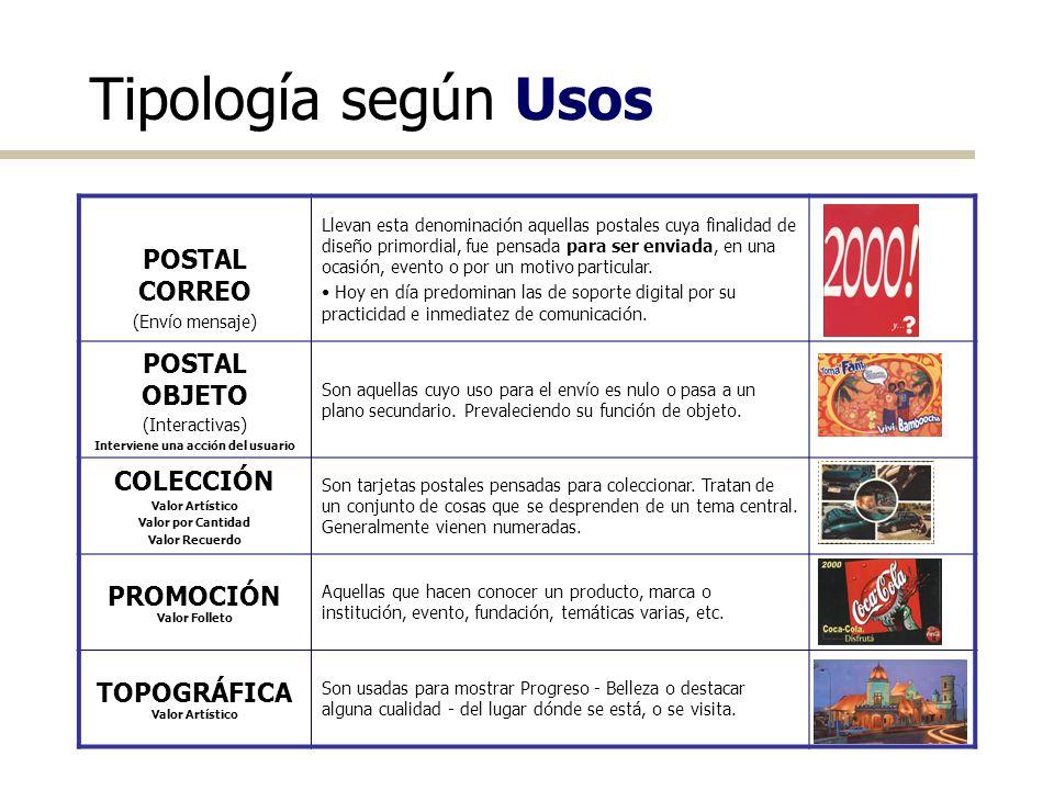 Tipología según Usos POSTAL CORREO (Envío mensaje) Llevan esta denominación aquellas postales cuya finalidad de diseño primordial, fue pensada para se