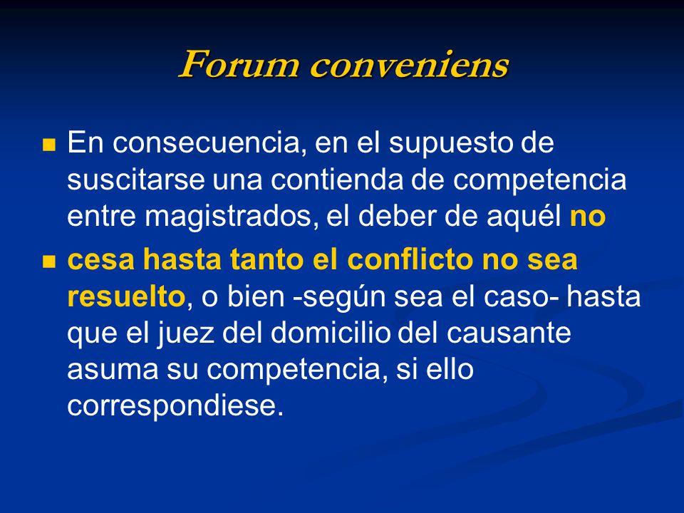 Forum conveniens En consecuencia, en el supuesto de suscitarse una contienda de competencia entre magistrados, el deber de aquél no cesa hasta tanto e