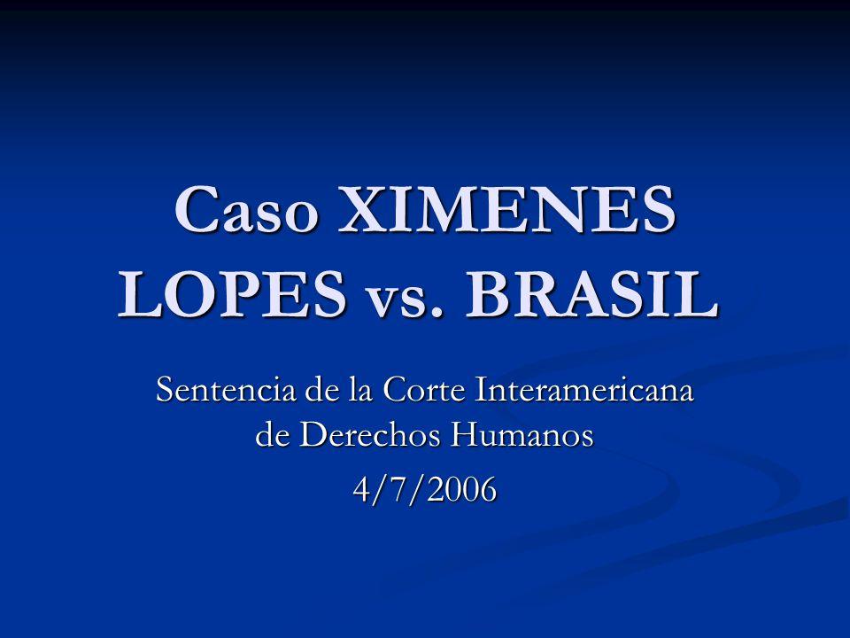 Caso XIMENES LOPES vs. BRASIL Caso XIMENES LOPES vs. BRASIL Sentencia de la Corte Interamericana de Derechos Humanos 4/7/2006
