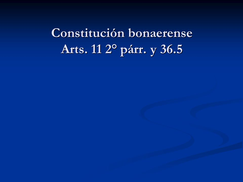Constitución bonaerense Arts. 11 2° párr. y 36.5