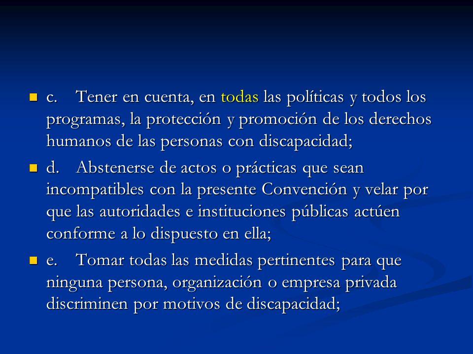 c.Tener en cuenta, en todas las políticas y todos los programas, la protección y promoción de los derechos humanos de las personas con discapacidad; c